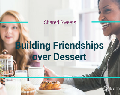 Sharing Sweets: Building Friendships over Dessert
