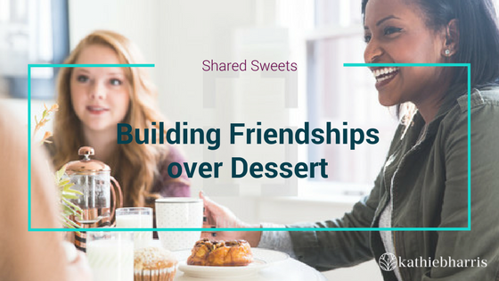 Building Friendships over Dessert