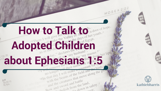 How to talk to Adopted Children about Ephesians 1:5