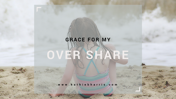 Grace for my over-share